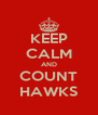 KEEP CALM AND COUNT HAWKS - Personalised Poster A4 size