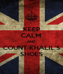 KEEP CALM AND COUNT KHALIL'S SHOES - Personalised Poster A4 size