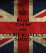 KEEP CALM AND COUNT KHALILS SHOES - Personalised Poster A4 size