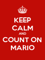 KEEP CALM AND COUNT ON MARIO - Personalised Poster A4 size