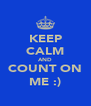 KEEP CALM AND COUNT ON ME :) - Personalised Poster A4 size