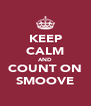 KEEP CALM AND COUNT ON SMOOVE - Personalised Poster A4 size