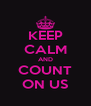 KEEP CALM AND COUNT ON US - Personalised Poster A4 size