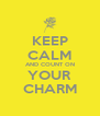KEEP CALM AND COUNT ON YOUR CHARM - Personalised Poster A4 size