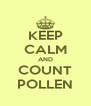 KEEP CALM AND COUNT POLLEN - Personalised Poster A4 size