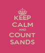 KEEP CALM AND COUNT SANDS - Personalised Poster A4 size
