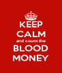 KEEP CALM and count the BLOOD MONEY - Personalised Poster A4 size