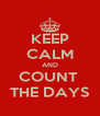 KEEP CALM AND COUNT  THE DAYS - Personalised Poster A4 size