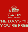 KEEP CALM AND COUNT THE DAYS 'TIL YOU'RE FREE - Personalised Poster A4 size