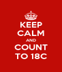 KEEP CALM AND COUNT TO 18C - Personalised Poster A4 size