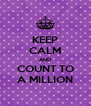 KEEP CALM AND COUNT TO A MILLION - Personalised Poster A4 size