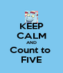 KEEP CALM AND Count to  FIVE - Personalised Poster A4 size