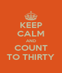 KEEP CALM AND COUNT TO THIRTY - Personalised Poster A4 size