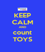 KEEP CALM AND count TOYS - Personalised Poster A4 size