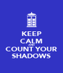 KEEP CALM AND COUNT YOUR SHADOWS - Personalised Poster A4 size