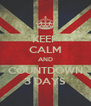 KEEP CALM AND COUNTDOWN 3 DAYS - Personalised Poster A4 size