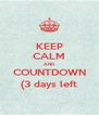 KEEP CALM AND COUNTDOWN (3 days left - Personalised Poster A4 size