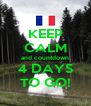 KEEP CALM and countdown 4 DAYS TO GO! - Personalised Poster A4 size