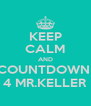 KEEP CALM AND COUNTDOWN  4 MR.KELLER - Personalised Poster A4 size