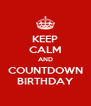 KEEP CALM AND COUNTDOWN BIRTHDAY - Personalised Poster A4 size