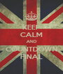 KEEP CALM AND COUNTDOWN FINAL - Personalised Poster A4 size