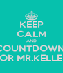 KEEP CALM AND COUNTDOWN  FOR MR.KELLER - Personalised Poster A4 size