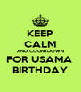 KEEP CALM AND COUNTDOWN FOR USAMA  BIRTHDAY - Personalised Poster A4 size