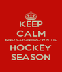 KEEP CALM AND COUNTDOWN TIL HOCKEY SEASON - Personalised Poster A4 size