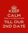 KEEP CALM AND COUNTDOWN TILL OUR 2ND DATE - Personalised Poster A4 size