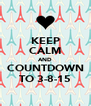 KEEP CALM AND COUNTDOWN TO 3-8-15 - Personalised Poster A4 size