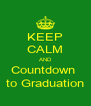 KEEP CALM AND Countdown  to Graduation - Personalised Poster A4 size