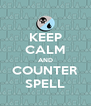 KEEP CALM AND COUNTER SPELL - Personalised Poster A4 size