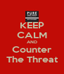 KEEP CALM AND Counter The Threat - Personalised Poster A4 size