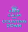 KEEP CALM AND COUNTING DOWN - Personalised Poster A4 size