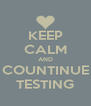 KEEP CALM AND COUNTINUE TESTING - Personalised Poster A4 size