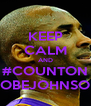KEEP CALM AND #COUNTON KOBEJOHNSON - Personalised Poster A4 size