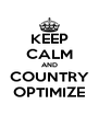KEEP CALM AND COUNTRY OPTIMIZE - Personalised Poster A4 size