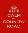 KEEP CALM AND COUNTRY ROAD - Personalised Poster A4 size