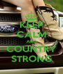 KEEP CALM AND COUNTRY STRONG - Personalised Poster A4 size