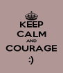 KEEP CALM AND COURAGE :) - Personalised Poster A4 size