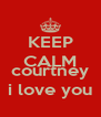 KEEP CALM AND courtney i love you - Personalised Poster A4 size