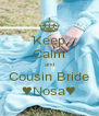 Keep Calm and Cousin Bride ♥Nosa♥ - Personalised Poster A4 size