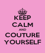 KEEP CALM AND COUTURE YOURSELF - Personalised Poster A4 size