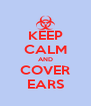 KEEP CALM AND COVER EARS - Personalised Poster A4 size