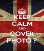 KEEP CALM AND COVER PHOTO ? - Personalised Poster A4 size