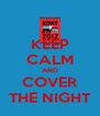 KEEP CALM AND COVER THE NIGHT - Personalised Poster A4 size