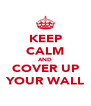 KEEP CALM AND COVER UP YOUR WALL - Personalised Poster A4 size