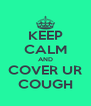 KEEP CALM AND COVER UR COUGH - Personalised Poster A4 size