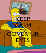 KEEP CALM AND COVER UR EYES - Personalised Poster A4 size