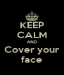 KEEP CALM AND Cover your face - Personalised Poster A4 size